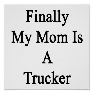 Finally My Mom Is A Trucker Posters