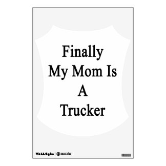 Finally My Mom Is A Trucker Room Decals