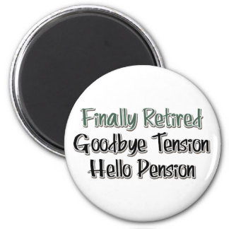 Finally Retired:  Goodbye Tension, Hello Pension 2 Inch Round Magnet