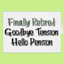 Finally Retired:  Goodbye Tension, Hello Pension Card