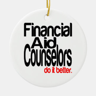 Financial Aid Counselors Do It Better Ceramic Ornament
