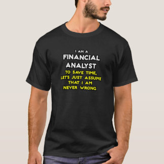 Financial Analyst .. Assume I Am Never Wrong T-Shirt
