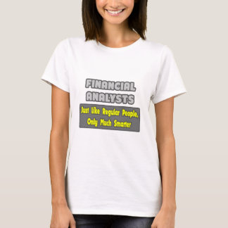 Financial Analysts ... Smarter T-Shirt