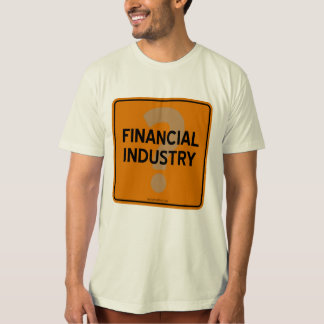 FINANCIAL INDUSTRY? T-SHIRT