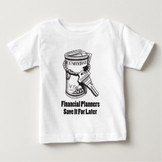 Financial Planners Save It For Later Baby T-Shirt