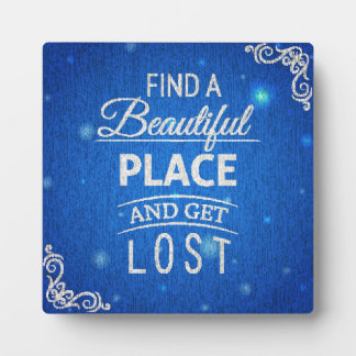 Find A Beautiful Place And Get Lost Plaque