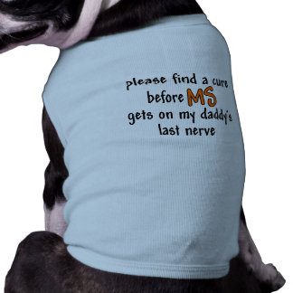 Find A Cure Before MS Get On Daddy's Last Nerve Tee