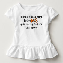 Find A Cure Before MS Gets On Daddy's Last Nerve Toddler T-shirt