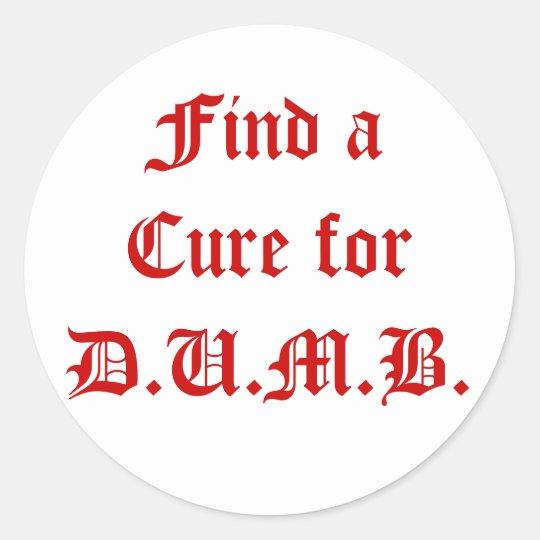 Find a Cure for D.U.M.B. Classic Round Sticker