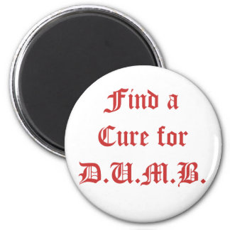 Find a Cure for D.U.M.B. Magnet