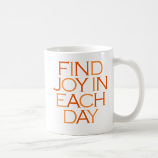 Find Joy in Each Day. Coffee Mug