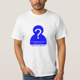 find me in real life T-Shirt