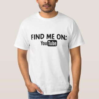 Find me on YouTube Tee Shirt