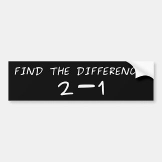 Find the difference! 2 minus 1 bumper sticker
