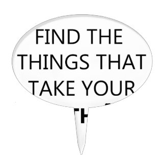 find the things that take your breat away cake topper