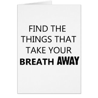 find the things that take your breat away card