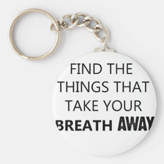 find the things that take your breat away keychain
