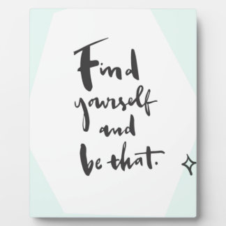 Find what you want and be that plaque
