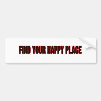 Find Your Happy Place Bumper Stickers