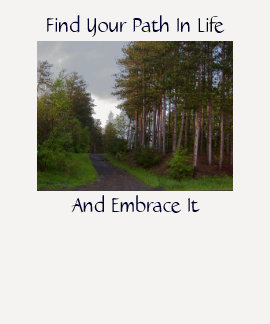 Find Your Path In Life, And Embrac... T-Shirt