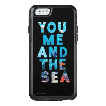 Finding Dory   You Me & The Sea Otterbox Iphone 6/6s Case by FindingDory at Zazzle
