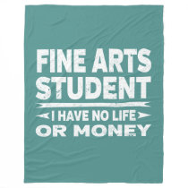 Fine Arts College Major No Life or Money Fleece Blanket
