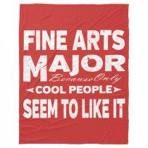 Fine Arts College Major Only Cool People Like It Fleece Blanket