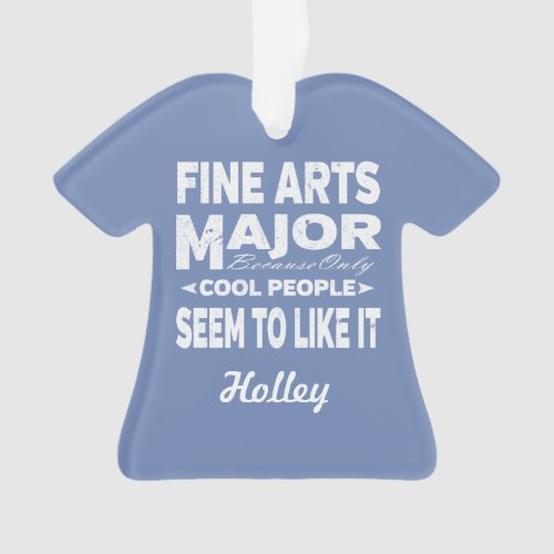 Fine Arts College Major Only Cool People Like It Ornament