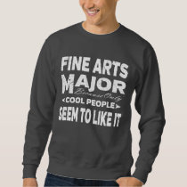 Fine Arts College Major Only Cool People Like It Sweatshirt