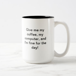fine for the day! Two-Tone coffee mug