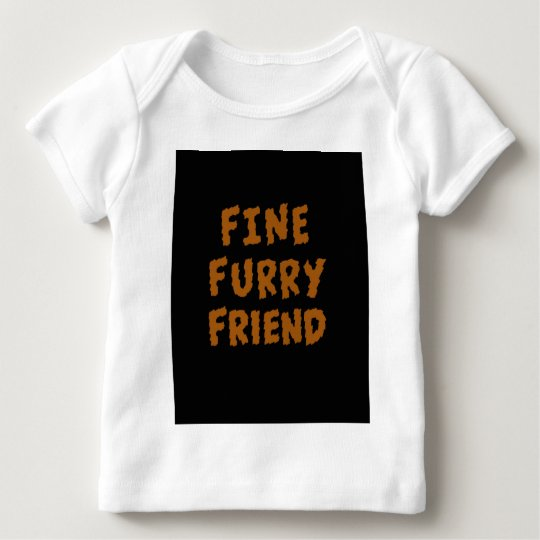Fine furry friend baby T-Shirt