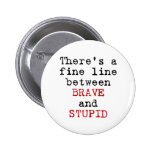 Fine Line between Brave and Stupid 2 Inch Round Button