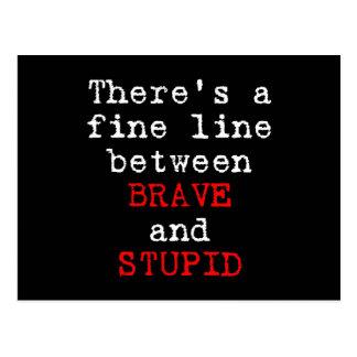 Fine Line Brave Stupid Postcard