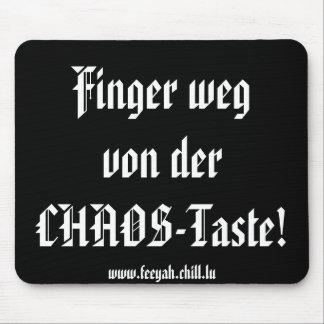 Finger wegvon derCHAOS-Taste! Mouse Pad