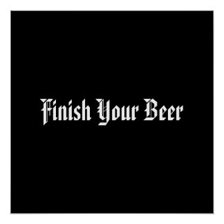 Finish Your Beer Poster
