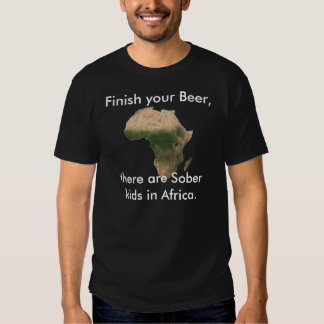 Finish Your Beer Tee Shirt