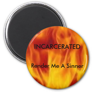 fire666, INCARCERATED, Render Me A Sinner 2 Inch Round Magnet