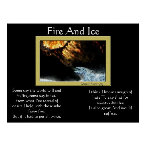 """analysis of robert frosts fire and ice [continued from previous page] analysis #5 (partial) analysis of robert frost's fire and ice in his poem """"fire and ice"""" robert frost compares and contrasts the two destructive forces: fire and ice."""