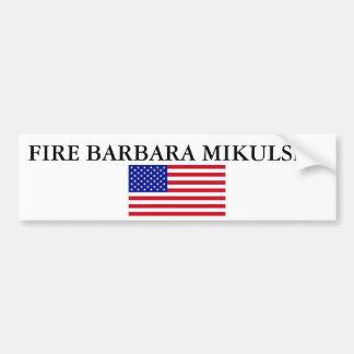 FIRE BARBARA MIKULSKI! BUMPER STICKER