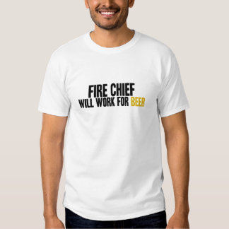 Fire Chief-Will Work for Beer Tshirts