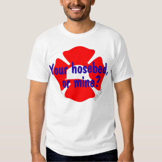 Fire Department - Your Hosebed or Mine? Shirt