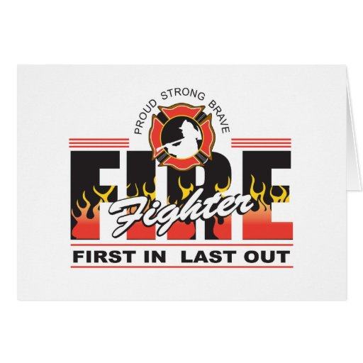 Fire Fighter First In, Last Out Greeting Cards