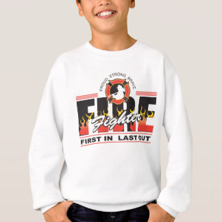 Fire Fighter First In, Last Out Sweatshirt
