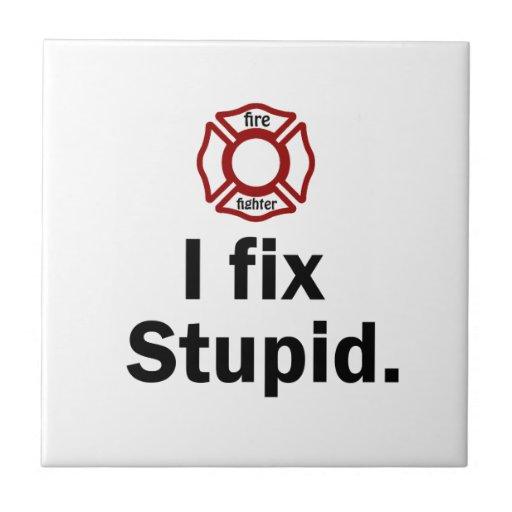 Fire Fighter, I fix Stupid Ceramic Tile