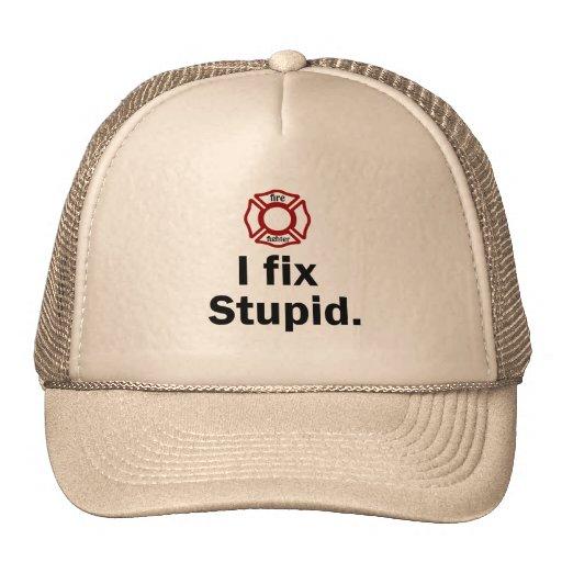 Fire Fighter, I fix Stupid Trucker Hat