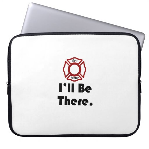 Fire Fighter, I'll be there. Computer Sleeve
