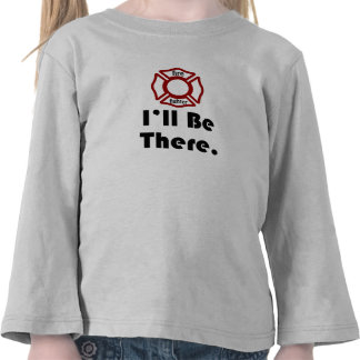 Fire fighter, I'll be there. T Shirt
