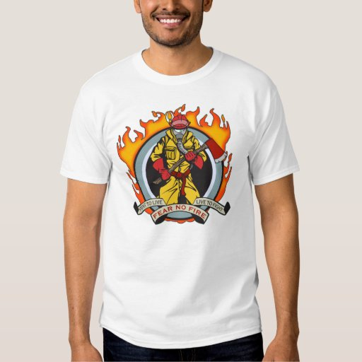 Fire Fighters Fear No Fire T-shirts