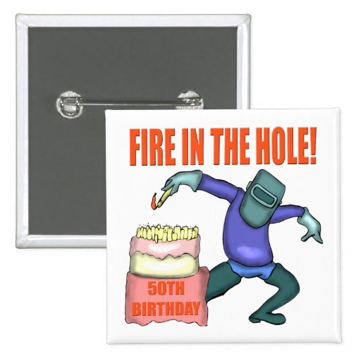 Fire In The Hole 50th Birthday Gifts Pin