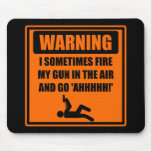 Fire My Gun In the Air and Go Ahhh Mouse Pad